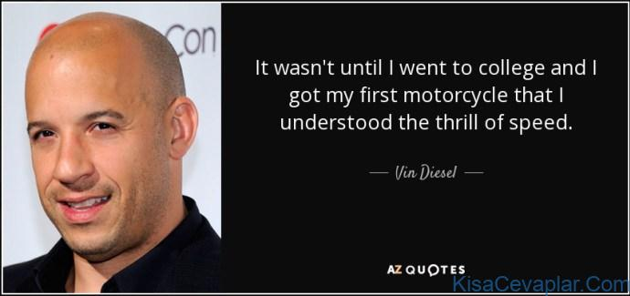 quote it wasn t until i went to college and i got my first motorcycle that i understood the vin diesel 7 83 52